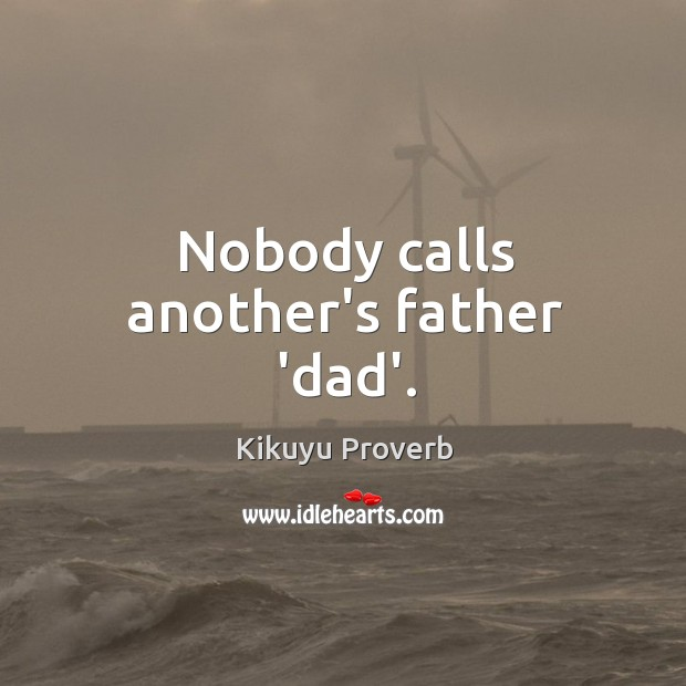 Nobody calls another's father 'dad'. Kikuyu Proverbs Image