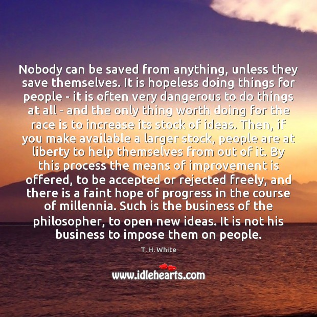 Nobody can be saved from anything, unless they save themselves. It is Image