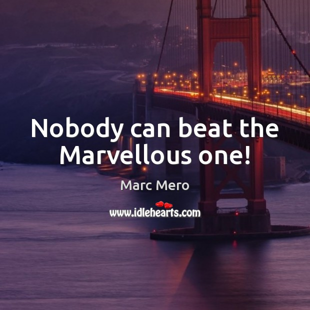 Nobody can beat the Marvellous one! Image