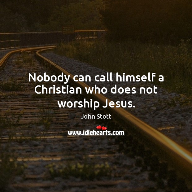 Image, Nobody can call himself a Christian who does not worship Jesus.