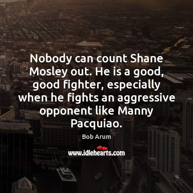 Image, Nobody can count Shane Mosley out. He is a good, good fighter,