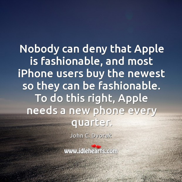 Nobody can deny that Apple is fashionable, and most iPhone users buy Image