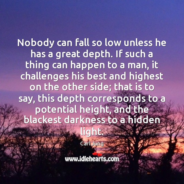 Image, Nobody can fall so low unless he has a great depth. If