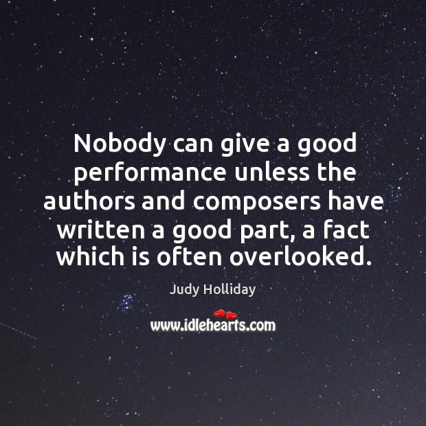 Nobody can give a good performance unless the authors and composers have Judy Holliday Picture Quote