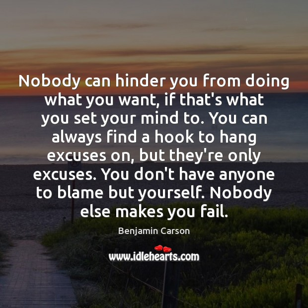 Nobody can hinder you from doing what you want, if that's what Benjamin Carson Picture Quote