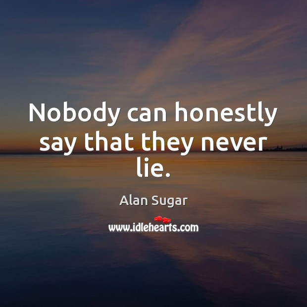 Nobody can honestly say that they never lie. Image