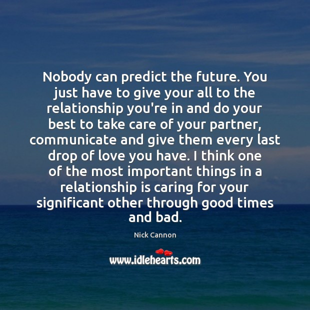 Nobody can predict the future. You just have to give your all Image