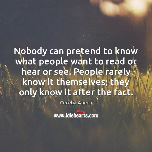 Nobody can pretend to know what people want to read or hear Image
