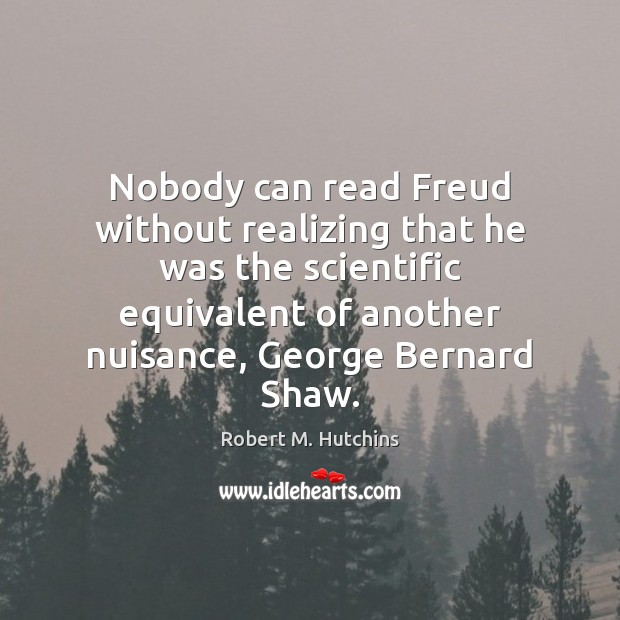 Image, Nobody can read Freud without realizing that he was the scientific equivalent