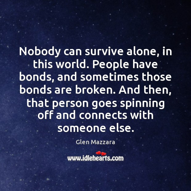 Nobody can survive alone, in this world. People have bonds, and sometimes Image