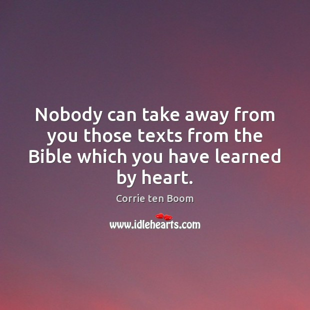 Nobody can take away from you those texts from the Bible which you have learned by heart. Image