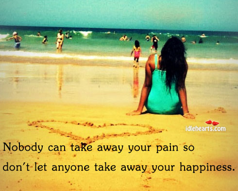Don't Let Anyone Take Away Your Happiness