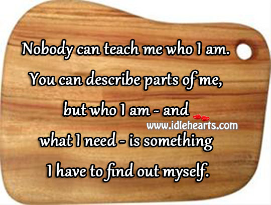Nobody Can Teach Me Who I Am.