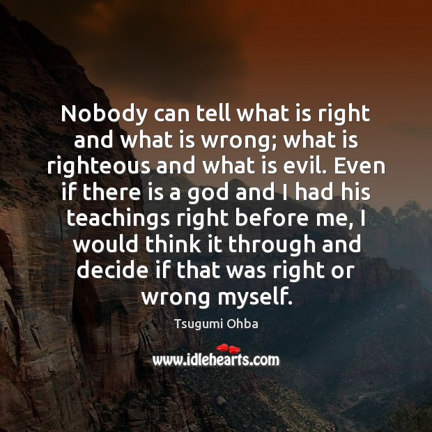Nobody can tell what is right and what is wrong; what is Tsugumi Ohba Picture Quote