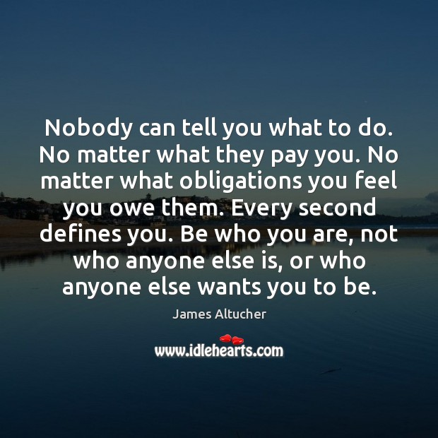 Nobody can tell you what to do. No matter what they pay James Altucher Picture Quote