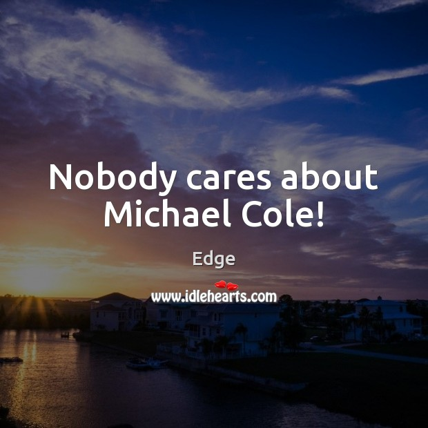 Nobody cares about Michael Cole! Image