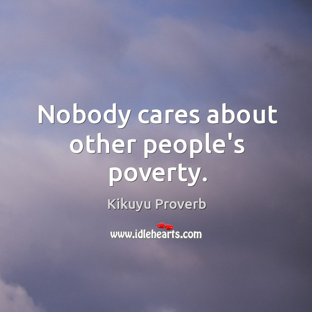 Nobody cares about other people's poverty. Image