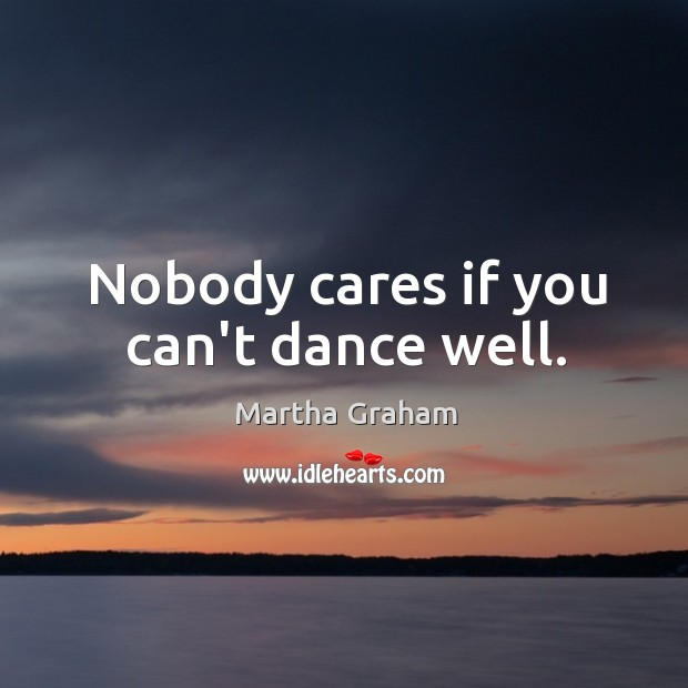 Nobody cares if you can't dance well. Image