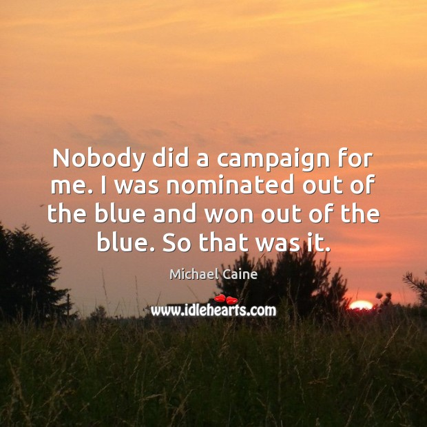 Image, Nobody did a campaign for me. I was nominated out of the