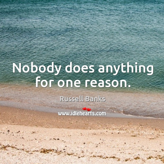 Image, Nobody does anything for one reason.