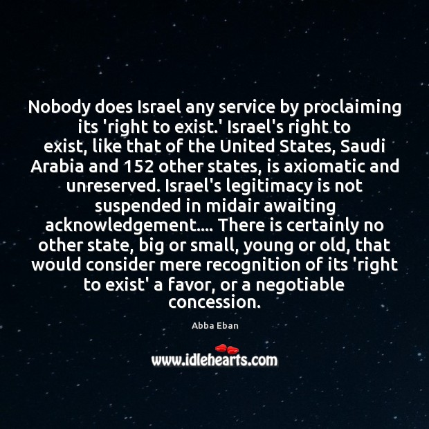 Image, Nobody does Israel any service by proclaiming its 'right to exist.'