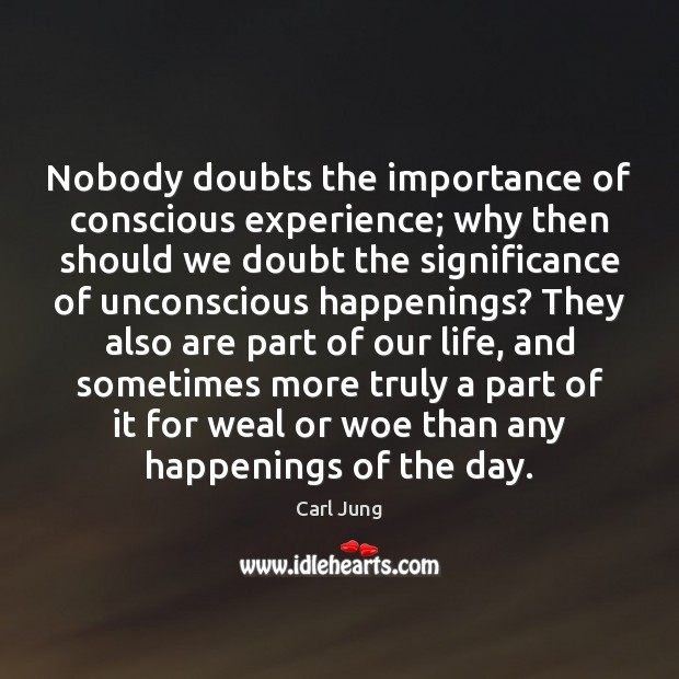 Nobody doubts the importance of conscious experience; why then should we doubt Image
