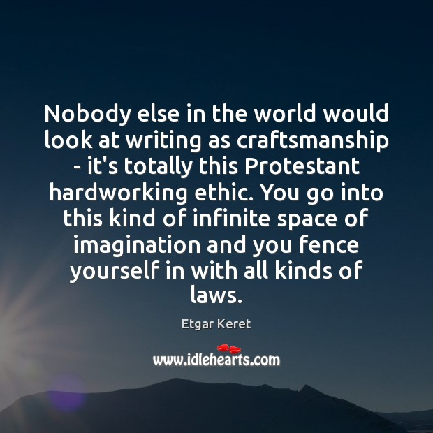 Nobody else in the world would look at writing as craftsmanship – Etgar Keret Picture Quote