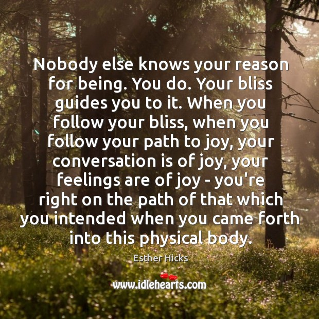 Nobody else knows your reason for being. You do. Your bliss guides Image