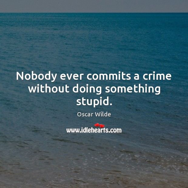 Image, Nobody ever commits a crime without doing something stupid.