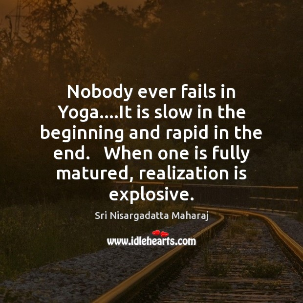 Nobody ever fails in Yoga….It is slow in the beginning and Sri Nisargadatta Maharaj Picture Quote