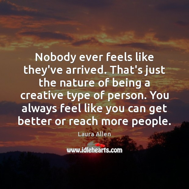 Nobody ever feels like they've arrived. That's just the nature of being Image