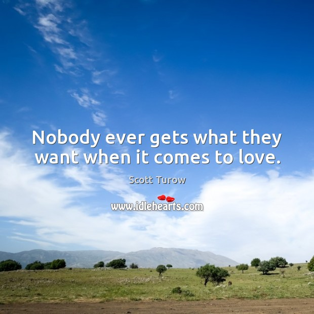 Nobody ever gets what they want when it comes to love. Image