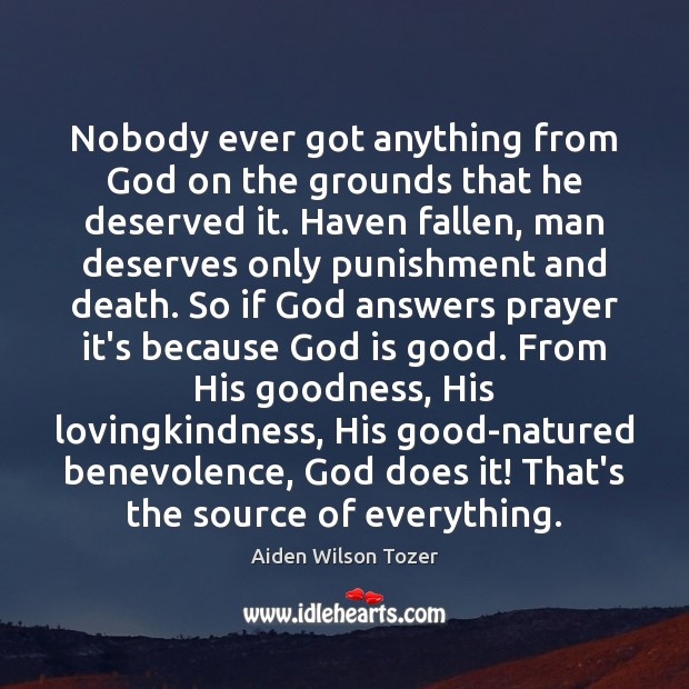 Nobody ever got anything from God on the grounds that he deserved God is Good Quotes Image
