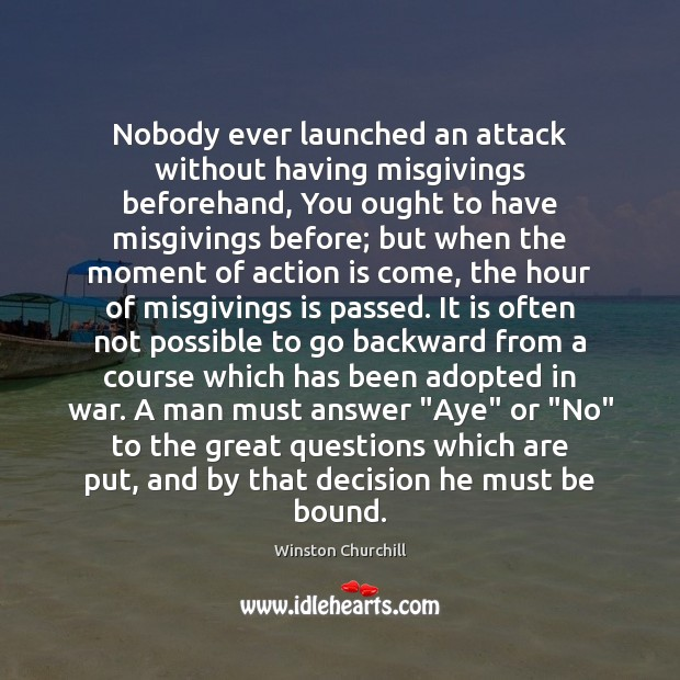 Nobody ever launched an attack without having misgivings beforehand, You ought to Image
