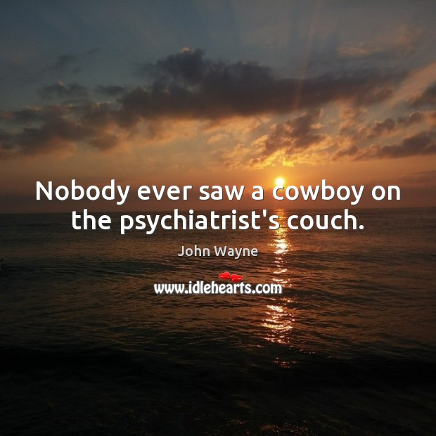 Image, Nobody ever saw a cowboy on the psychiatrist's couch.