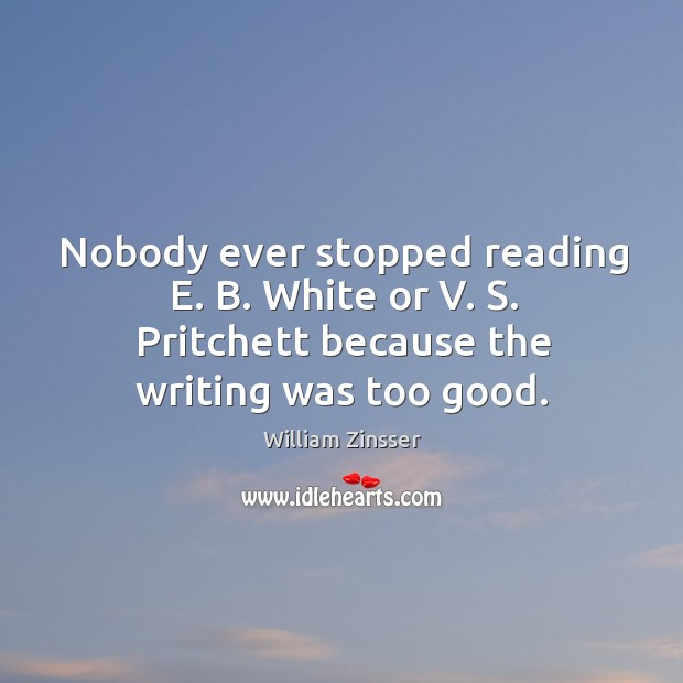 Nobody ever stopped reading E. B. White or V. S. Pritchett because Image