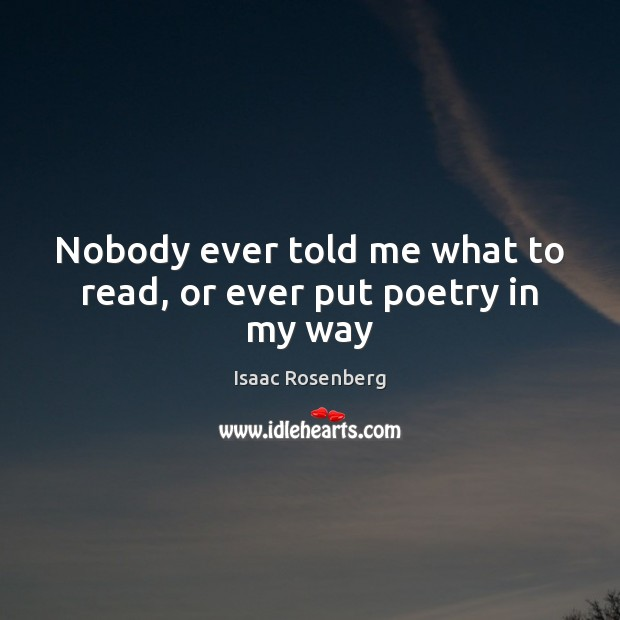 Nobody ever told me what to read, or ever put poetry in my way Image