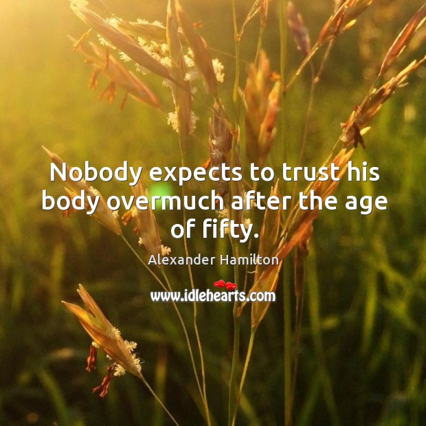 Image, Nobody expects to trust his body overmuch after the age of fifty.