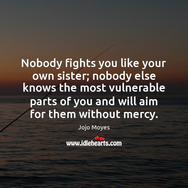 Nobody fights you like your own sister; nobody else knows the most Image