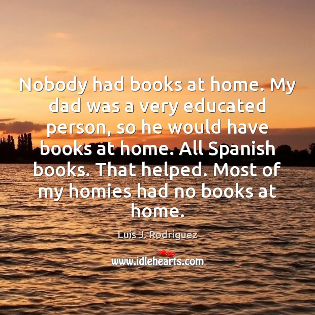 Nobody had books at home. My dad was a very educated person, Image