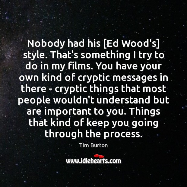 Nobody had his [Ed Wood's] style. That's something I try to do Image