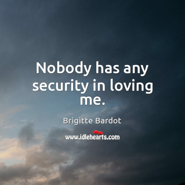 Image, Nobody has any security in loving me.