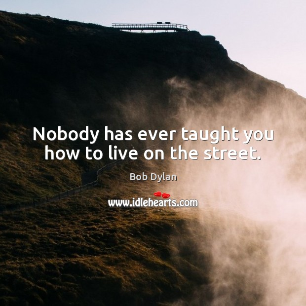Image, Nobody has ever taught you how to live on the street.