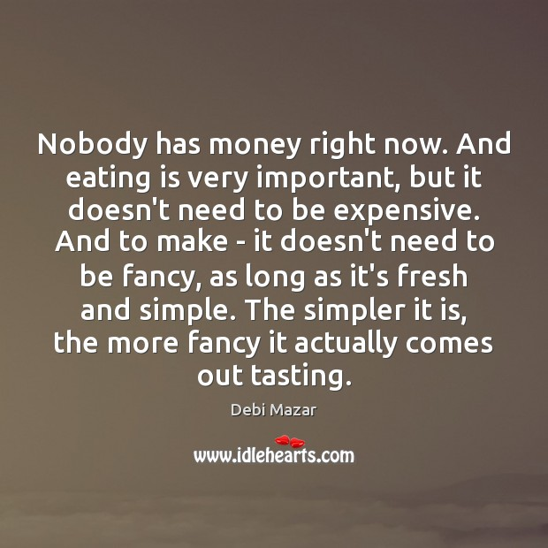 Nobody has money right now. And eating is very important, but it Image