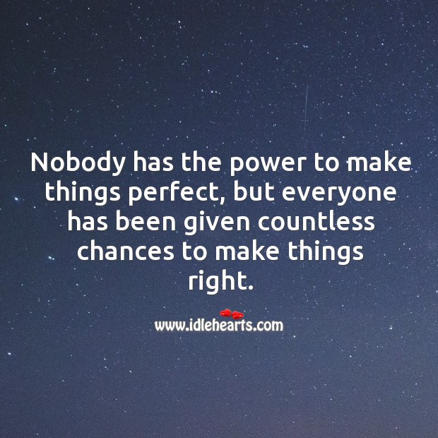 Nobody has the power to make things perfect, but everyone has been given countless Image
