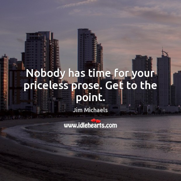Image, Nobody has time for your priceless prose. Get to the point.