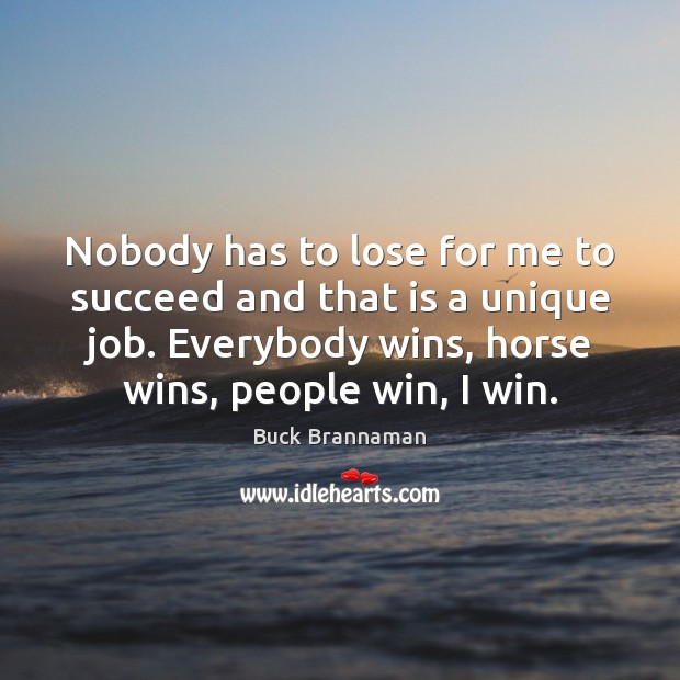 Nobody has to lose for me to succeed and that is a Image
