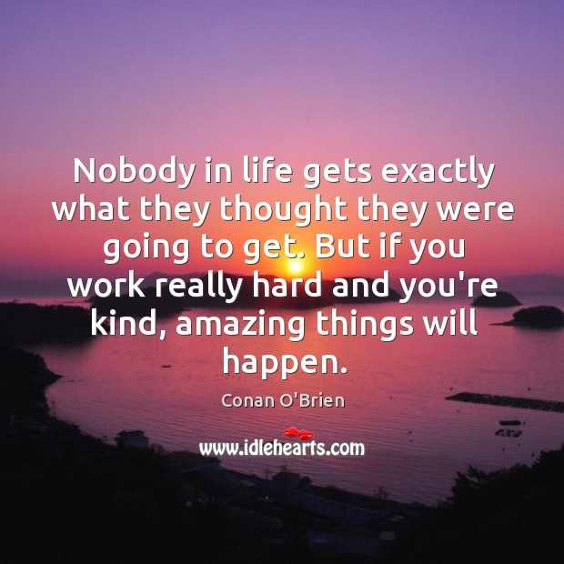 Image, Nobody in life gets exactly what they thought they were going to
