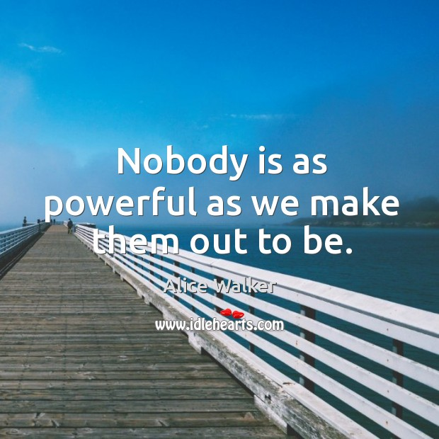 Image, Nobody is as powerful as we make them out to be.