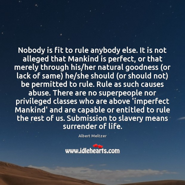 Image, Nobody is fit to rule anybody else. It is not alleged that